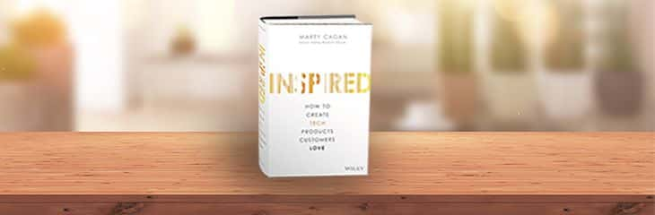 INSPIRED: How to Create Tech Products Customers Love – 2nd Edition